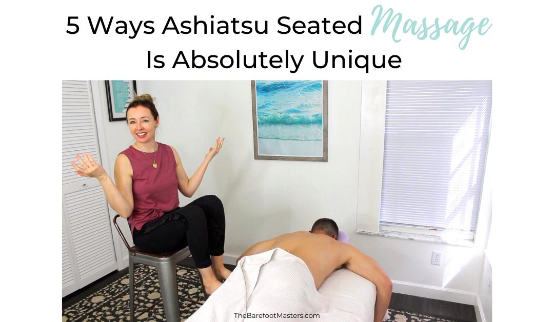5 Ways Ashiatsu Barefoot Seated Massage Technique Is Absolutely Unique