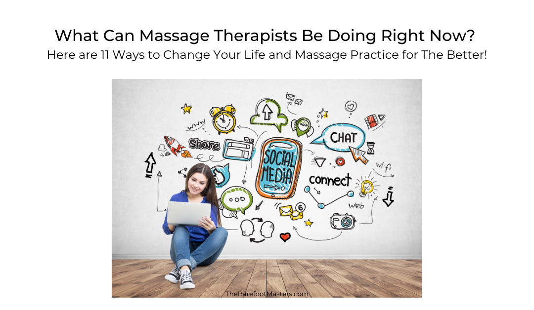 What Can Massage Therapists Be Doing Right Now? Here are 11 Ways to Change Your Life and Massage Practice for The Better!